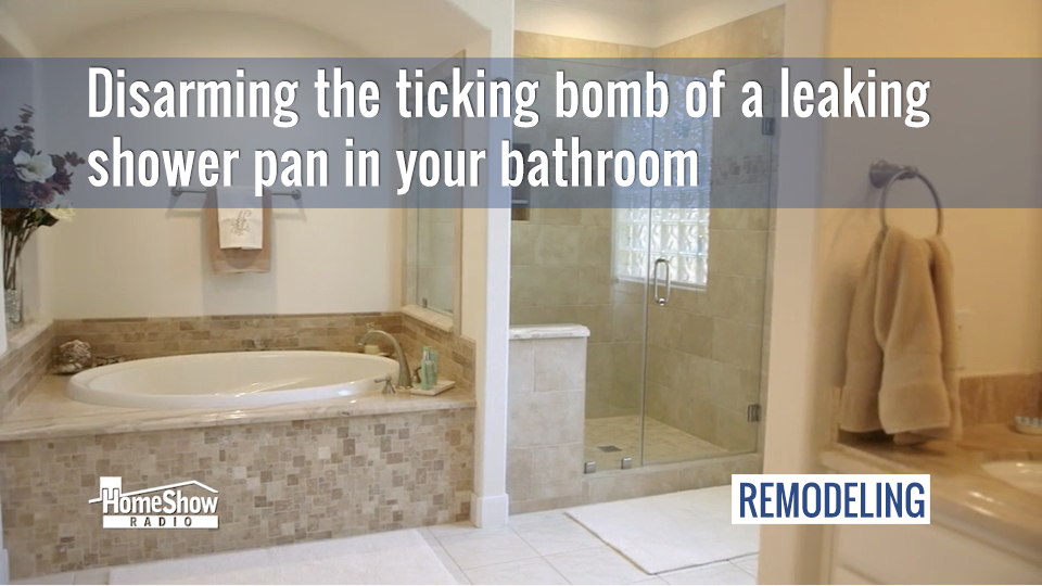 Disarming the ticking bomb of a leaking shower pan in your bathroom