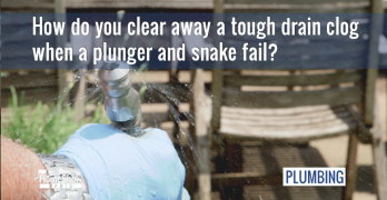 How do you clear away a tough drain clog when a plunger and snake fail?
