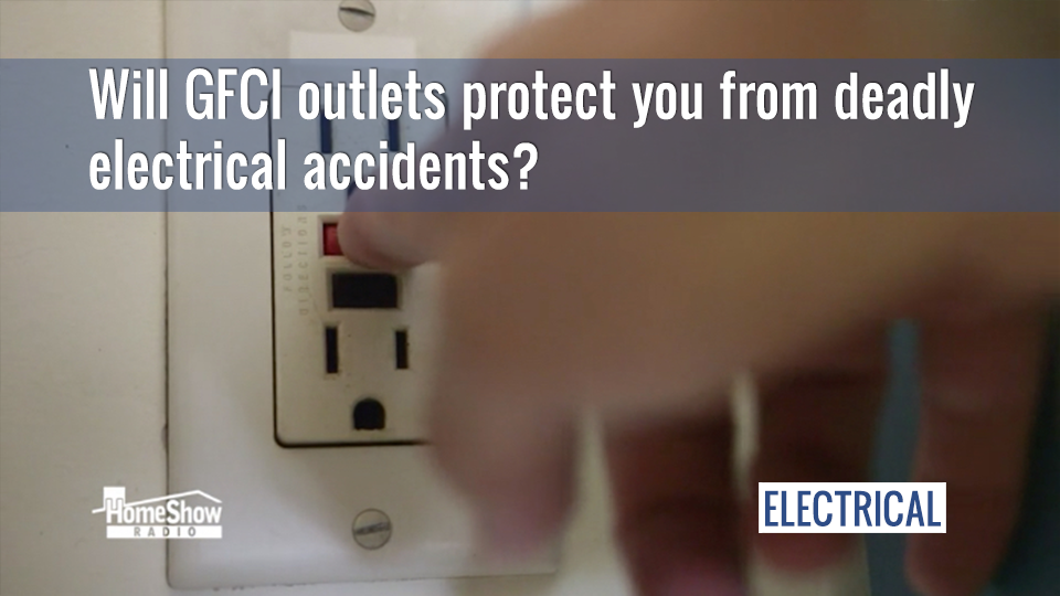 Will GFCI outlets protect you from deadly electrical accidents?