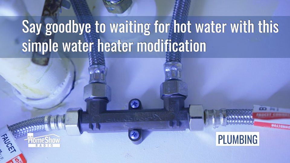 Say goodbye to waiting for hot water with this simple water heater modification