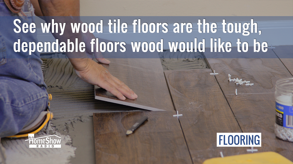 Wood tile floors are what wood would like to be