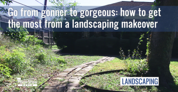 Get the most from a landscaping makeover