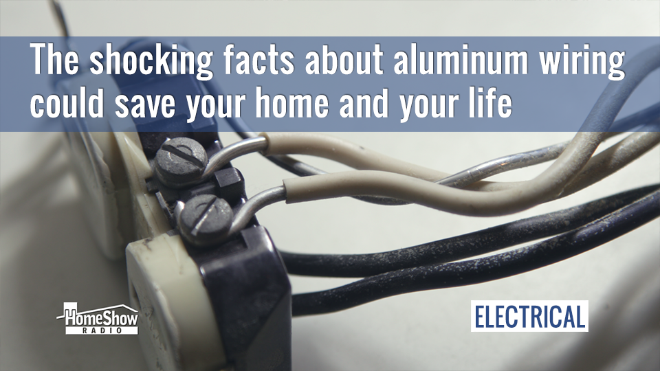 Aluminum wiring could put your family and house at risk