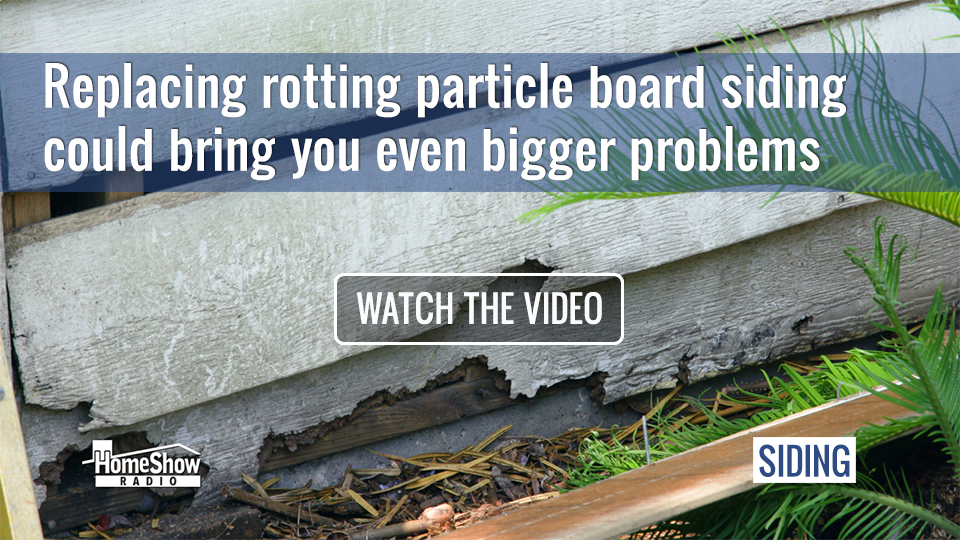 See how replacing rotting particle board siding could bring you bigger problems
