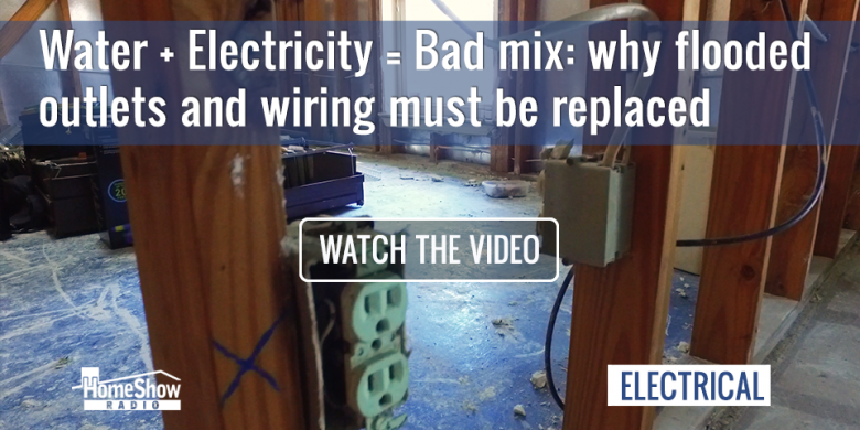 After a flood: why electrical wiring & outlets must be replaced