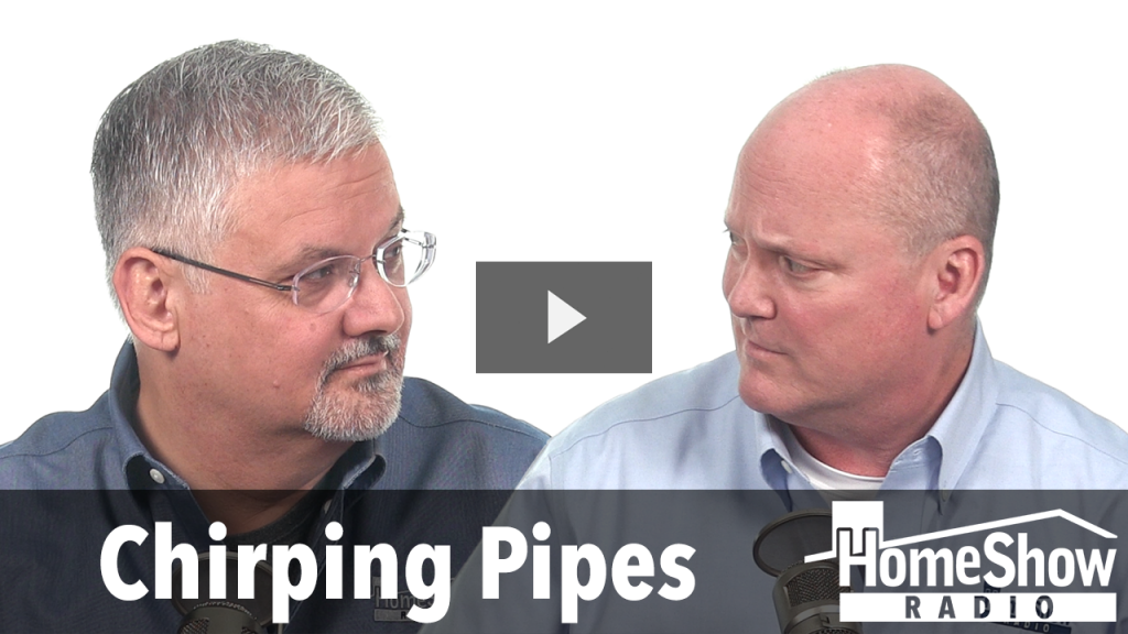 What's giving our water pipes a high chirping sound?