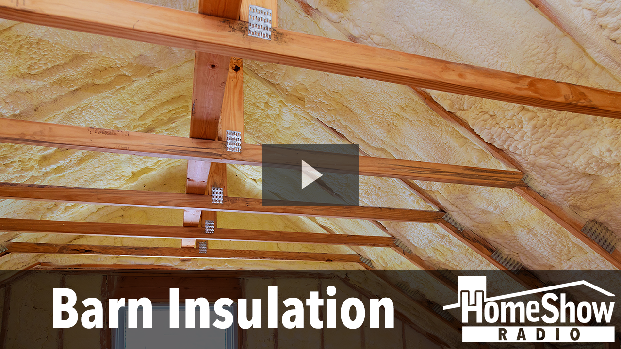 What S The Right Way To Insulate My Barn Homeshow Radio
